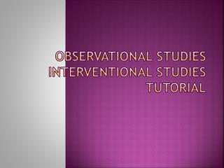 Observational Studies Interventional Studies Tutorial