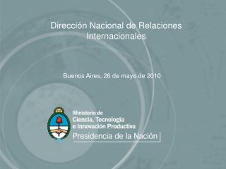 Dirección Nacional de Relaciones Internacionales Buenos Aires, 26 de mayo de 2010