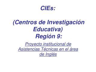 CIEs:   Centros de Investigaci n Educativa  Regi n 9: