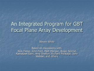 An Integrated Program for GBT Focal Plane Array Development
