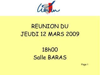 REUNION DU JEUDI 12 MARS 2009 18h00 Salle BARAS