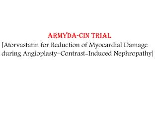 ARMYDA-CIN Trial [Atorvastatin for Reduction of Myocardial Damage during Angioplasty Contrast-Induced Nephropathy]