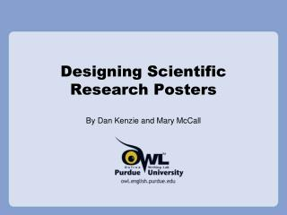 Designing Scientific Research Posters By Dan Kenzie and Mary McCall