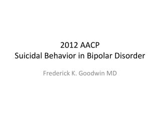 2012 AACP  Suicidal Behavior in Bipolar Disorder