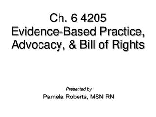 Ch. 6 4205 Evidence-Based Practice, Advocacy,  Bill of Rights