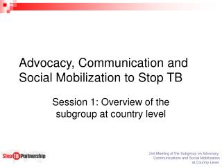 Advocacy, Communication and Social Mobilization to Stop TB