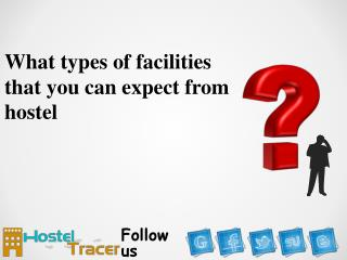 What types of facilities that you can expect from hostel