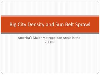 Big City Density and Sun Belt Sprawl