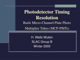 Photodetector Timing Resolution Burle Micro-Channel Plate Photo Multiplier Tubes (MCP-PMTs)