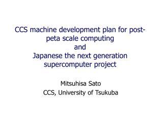 Mitsuhisa Sato CCS, University of Tsukuba