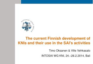 The current Finnish development of KNIs and their use in the SAI's activities