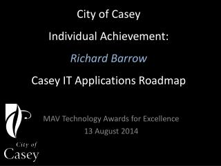 City of Casey Individual Achievement: Richard Barrow Casey IT Applications Roadmap