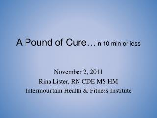 A Pound of Cure… in 10 min or less