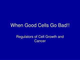 When Good Cells Go Bad!!