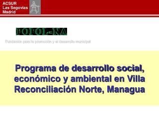 Programa de desarrollo social, econ�mico y ambiental en Villa Reconciliaci�n Norte, Managua