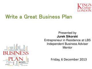 Presented by Jurek Sikorski Entrepreneur in Residence at LBS Independent Business Adviser Mentor