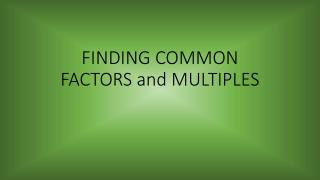 FINDING COMMON FACTORS and MULTIPLES