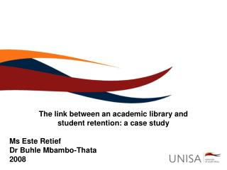 The link between an academic library and  student retention: a case study Ms Este Retief