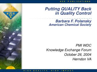Putting QUALITY Back  in Quality Control Barbara F. Polansky American Chemical Society