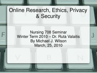Online Research, Ethics, Privacy & Security