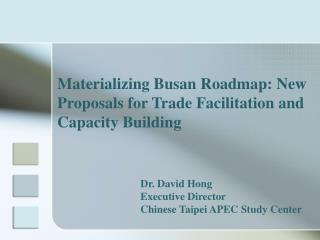 Materializing Busan Roadmap: New Proposals for Trade Facilitation and Capacity Building