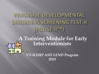 PERVASIVE DEVELOPMENTAL DISORDERS SCREENING TEST-II (PDDST-II ™)
