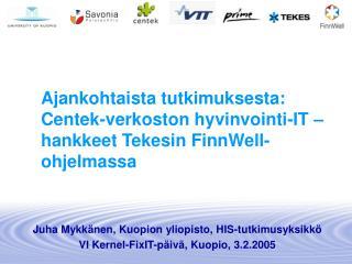 Ajankohtaista tutkimuksesta: Centek-verkoston hyvinvointi-IT –hankkeet Tekesin FinnWell-ohjelmassa