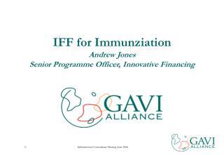 IFF for Immunziation Andrew Jones Senior Programme Officer, Innovative Financing