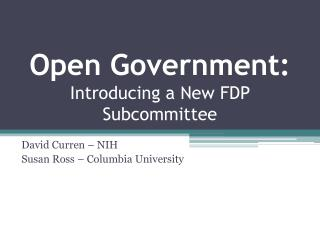 Open Government: Introducing a New FDP Subcommittee