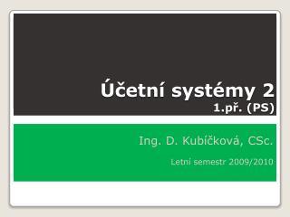Účetní systémy 2 1.př.  (PS)