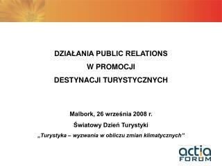 DZIAŁANIA PUBLIC RELATIONS W PROMOCJI DESTYNACJI TURYSTYCZNYCH Malbork, 26 września 2008 r.