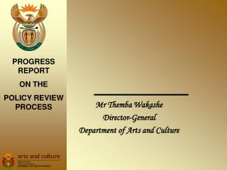 Mr Themba Wakashe Director-General  Department of Arts and Culture