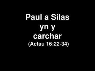 Paul a Silas  yn y  carchar  (Actau 16:22-34)