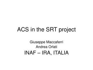 ACS in the SRT project