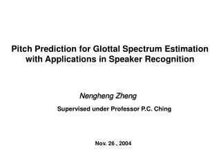 Pitch Prediction for Glottal Spectrum Estimation with Applications in Speaker Recognition