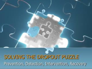 SOLVING THE DROPOUT PUZZLE