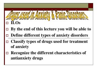 ILOs By the end of this lecture you will be able to Define different types of anxiety disorders