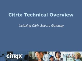 Citrix Technical Overview