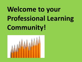 Welcome to your Professional Learning Community!