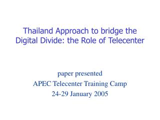 Thailand Approach to bridge the Digital Divide: the Role of Telecenter