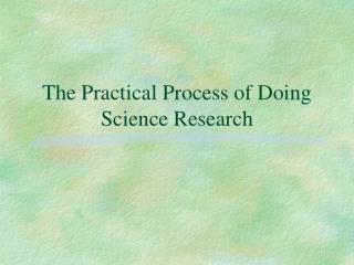 The Practical Process of Doing Science Research