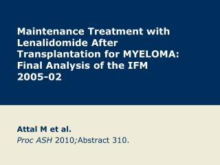 Maintenance Treatment with Lenalidomide After Transplantation for MYELOMA: Final Analysis of the IFM  2005-02