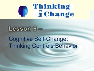 Cognitive Self-Change: Thinking Controls Behavior