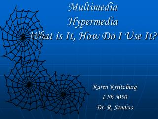 Multimedia Hypermedia What is It, How Do I Use It?