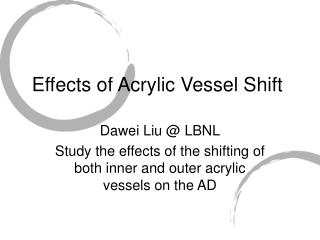 Effects of Acrylic Vessel Shift