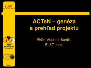 ACTeN – genéza  a prehľad projektu