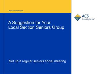 A Suggestion for Your  Local Section Seniors Group