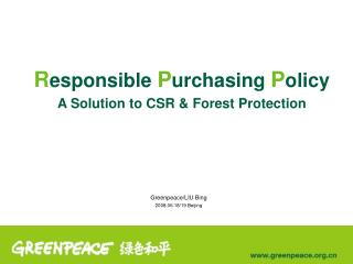 R esponsible  P urchasing  P olicy A Solution to CSR & Forest Protection