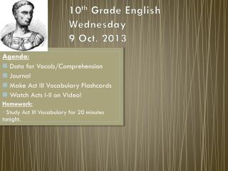 10 th  Grade English Wednesday  9 Oct. 2013