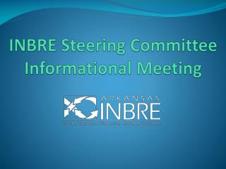 INBRE Steering Committee  Informational Meeting